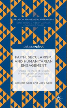 Faith, Secularism, and Humanitarian Engagement: Finding the Place of Religion in the Support of Displaced Communities av Joey Ager (Innbundet)