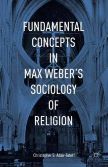Fundamental Concepts in Max Weber's Sociology of Religion 2015 av Christopher Adair-Toteff (Innbundet)
