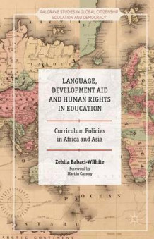 Language, Development Aid and Human Rights in Education av Zehlia Babaci-Wilhite (Innbundet)