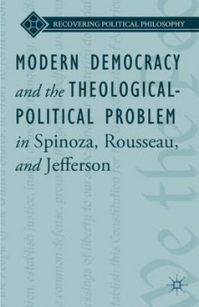 Modern Democracy and the Theological-Political Problem in Spinoza, Rousseau, and Jefferson av L. Ward og Bruce King (Innbundet)