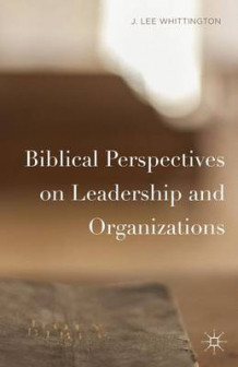 Biblical Perspectives on Leadership and Organizations av J. Lee Whittington (Innbundet)