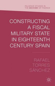 Constructing a Fiscal Military State in Eighteenth Century Spain av Rafael Torres Sanchez (Innbundet)