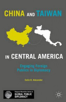 China and Taiwan in Central America av Colin R. Alexander (Innbundet)
