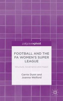 Football and the FA Women's Super League av Carrie Dunn og Joanna Welford (Innbundet)
