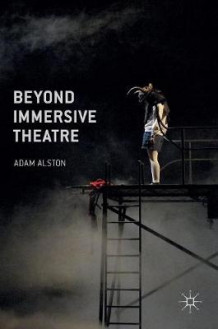 Beyond Immersive Theatre 2016 av Adam Alston (Innbundet)