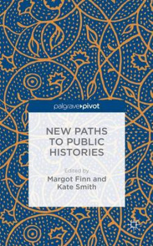 New Paths to Public Histories 2015 av Margot Finn og Kate Smith (Innbundet)