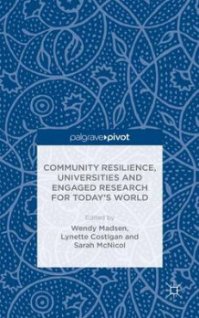 Community Resilience, Universities and Engaged Research for Today's World (Innbundet)
