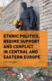 Ethnic Politics, Regime Support and Conflict in Central and Eastern Europe 2015 av Julian Bernauer (Innbundet)