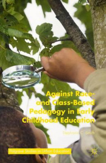 Against Race- and Class-Based Pedagogy in Early Childhood Education av Stephanie C. Smith (Innbundet)