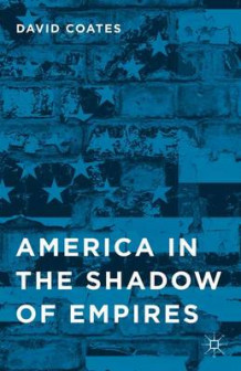 America in the Shadow of Empires av David Coates (Innbundet)