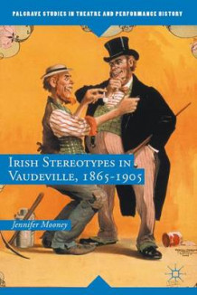 Irish Stereotypes in Vaudeville, 1865-1905 2015 av Jennifer T. Mooney (Innbundet)