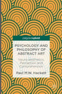 Psychology and Philosophy of Abstract Art 2016 av Paul M. W. Hackett (Innbundet)