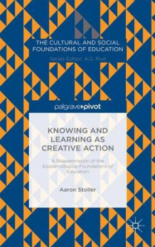 Knowing and Learning as Creative Action av Aaron Stoller og John Gardner (Innbundet)