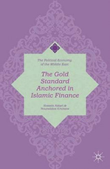 The Gold Standard Anchored in Islamic Finance av Hossein Askari og Noureddine Krichene (Innbundet)