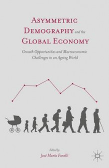 Asymmetric Demography and the Global Economy (Innbundet)