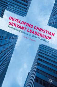 Developing Christian Servant Leadership av Gary E. Roberts (Innbundet)
