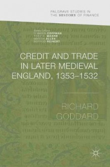 Credit and Trade in Later Medieval England, 1353-1532 2016 av Richard Goddard (Innbundet)