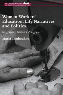 Women Workers' Education, Life Narratives and Politics av Maria Tamboukou (Innbundet)