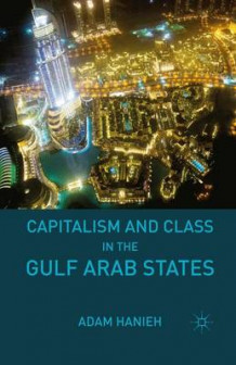 Capitalism and Class in the Gulf Arab States av Adam Hanieh (Heftet)