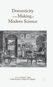 Domesticity in the Making of Modern Science 2016 (Innbundet)