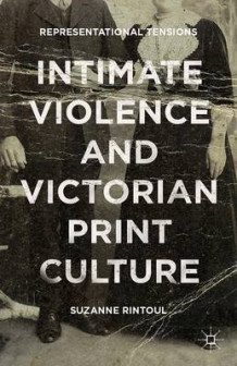 Intimate Violence and Victorian Print Culture av Suzanne Rintoul (Innbundet)