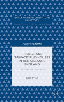 'Public' and 'Private' Playhouses in Renaissance England 2015 av Eoin Price og Ian M. Cuthbertson (Innbundet)