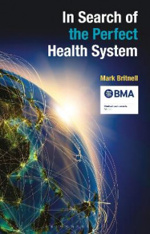 In Search of the Perfect Health System av Mark Britnell (Heftet)
