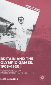 Britain and the Olympic Games, 1908-1920 av Luke J. Harris (Innbundet)