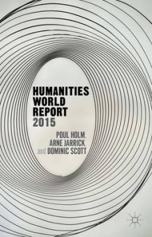 Humanities World Report 2015 av Poul Holm, Dominic Scott og Arne Jarrick (Innbundet)