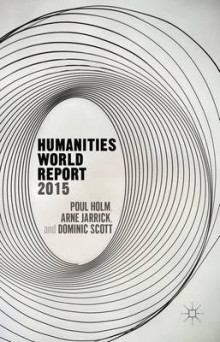 Humanities World Report 2015 av Poul Holm, Dominic Scott og Arne Jarrick (Heftet)