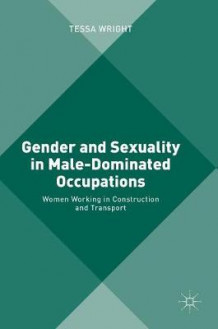 Gender and Sexuality in Male-Dominated Occupations 2016 av Tessa Wright (Innbundet)