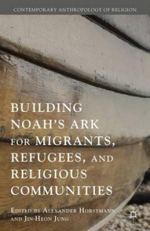 Building Noah's Ark for Migrants, Refugees, and Religious Communities av Jin-Heon Jung (Innbundet)