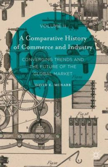 A Comparative History of Commerce and Industry 2016: Converging Trends and the Future of the Global Market Volume II av David E. McNabb (Innbundet)
