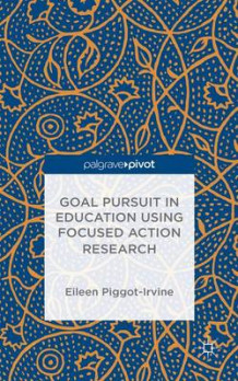 Goal Pursuit in Education Using Focused Action Research av Eileen Piggot-Irvine (Innbundet)