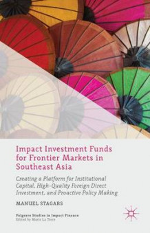 Impact Investment Funds for Frontier Markets in Southeast Asia av Manuel Stagars (Innbundet)