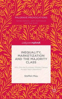 Inequality, Marketization and the Majority Class av Steffen Mau (Innbundet)