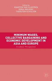 Minimum Wages, Collective Bargaining and Economic Development in Asia and Europe av Denis Gregory, Thorsten Schulten og Maarten Van Klaveren (Innbundet)