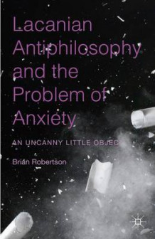 Lacanian Antiphilosophy and the Problem of Anxiety av Brian Robertson (Innbundet)