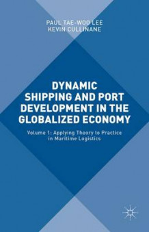Dynamic Shipping and Port Development in the Globalized Economy 2016: Applying Theory to Practice in Maritime Logistics Volume 1 (Innbundet)