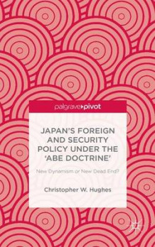 Japan's Foreign and Security Policy Under the 'Abe Doctrine' av Christopher W. Hughes (Innbundet)
