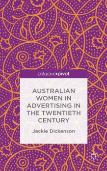 Australian Women in Advertising in the Twentieth Century av Jackie Dickenson (Innbundet)
