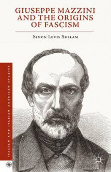 Giuseppe Mazzini and the Origins of Fascism 2015 av Simon Levis Sullam (Innbundet)