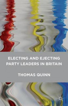 Electing and Ejecting Party Leaders in Britain av Thomas Quinn (Heftet)