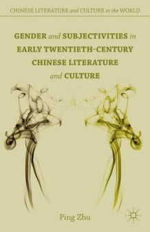 Gender and Subjectivities in Early Twentieth-Century Chinese Literature and Culture av Ping Zhu (Innbundet)