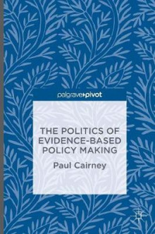 The Politics of Evidence-Based Policy Making av Paul Cairney (Innbundet)