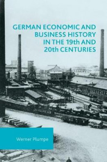 German Economic and Business History in the 19th and 20th Centuries 2016 av Werner Plumpe (Innbundet)