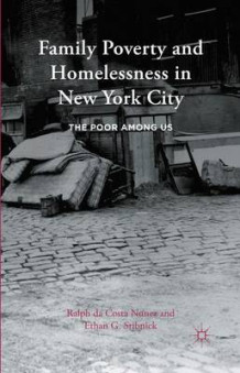 Family Poverty and Homelessness in New York City 2015 av Ralph da Costa Nunez og Ethan G. Sribnick (Innbundet)