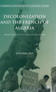 Decolonization and the French of Algeria 2016 av Sung-Eun Choi (Innbundet)