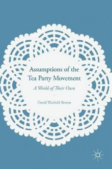 Assumptions of the Tea Party Movement 2016 av David Warfield Brown (Innbundet)