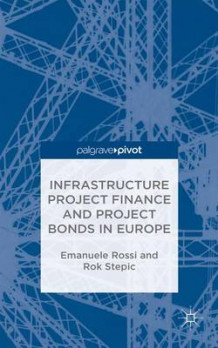 Infrastructure Project Finance and Project Bonds in Europe av Emanuele Filiberto Rossi, Rok Stepic og Mahvash Alerassool (Innbundet)